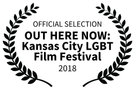 OFFICIAL SELECTION - OUT HERE NOW Kansas City LGBT Film Festival - 2018